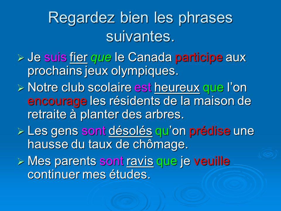 Regardez bien les phrases suivantes.  Je suis fier que le Canada participe aux prochains jeux olympiques.  Notre club scolaire est heureux que l'on