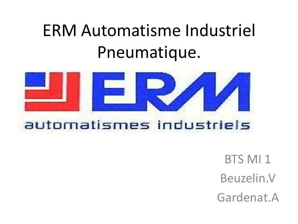 ERM Automatisme Industriel Pneumatique. BTS MI 1 Beuzelin.V Gardenat.A