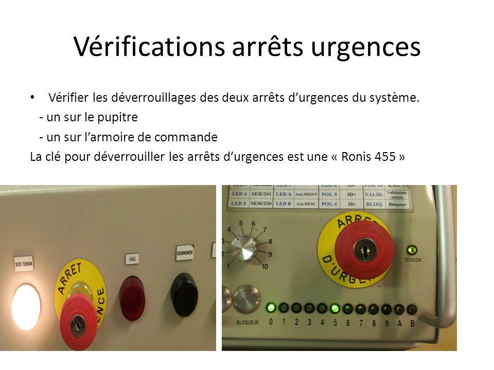 Vérifications arrêts urgences Vérifier les déverrouillages des deux arrêts d'urgences du système. - un sur le pupitre - un sur l'armoire de commande L