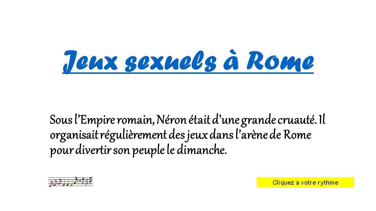 Jeux sexuels à Rome Sous l'Empire romain, Néron était d'une grande cruauté.