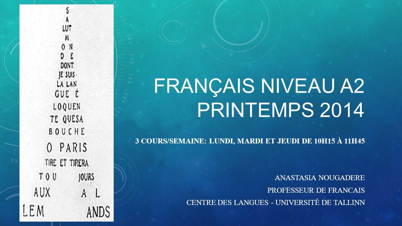 FRANÇAIS NIVEAU A2 PRINTEMPS 2014 3 COURS/SEMAINE: LUNDI, MARDI ET JEUDI DE 10H15 À 11H45 ANASTASIA NOUGADERE PROFESSEUR DE FRANCAIS CENTRE DES LANGUE