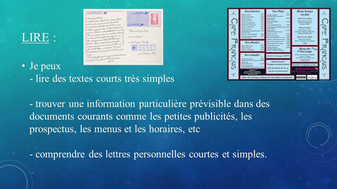 LIRE : Je peux - lire des textes courts très simples - trouver une information particulière prévisible dans des documents courants comme les petites p