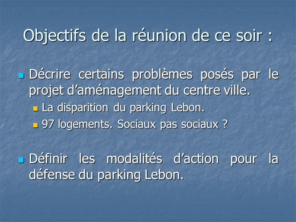 Objectifs de la réunion de ce soir : Décrire certains problèmes posés par le projet d'aménagement du centre ville. Décrire certains problèmes posés pa