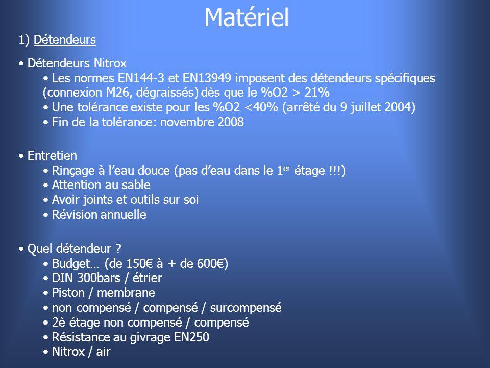 Matériel 1) Détendeurs Détendeurs Nitrox Les normes EN144-3 et EN13949 imposent des détendeurs spécifiques (connexion M26, dégraissés) dès que le %O2