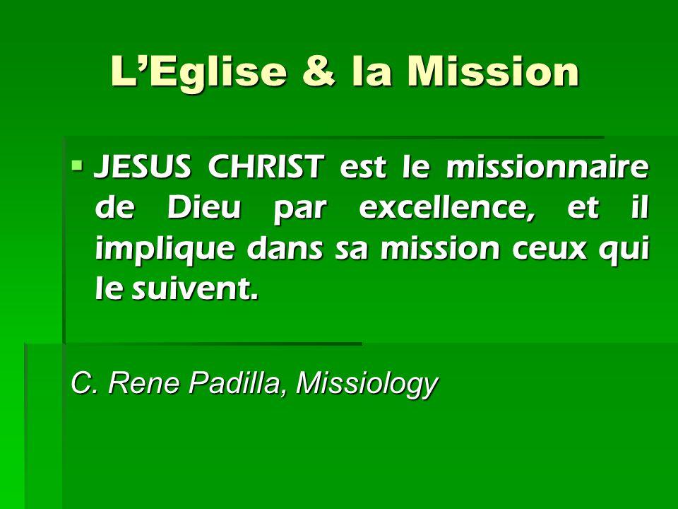 L'Eglise & la Mission JESUS CHRIST est le missionnaire de Dieu par excellence, et il implique dans sa mission ceux qui le suivent. C. Rene Padilla, M