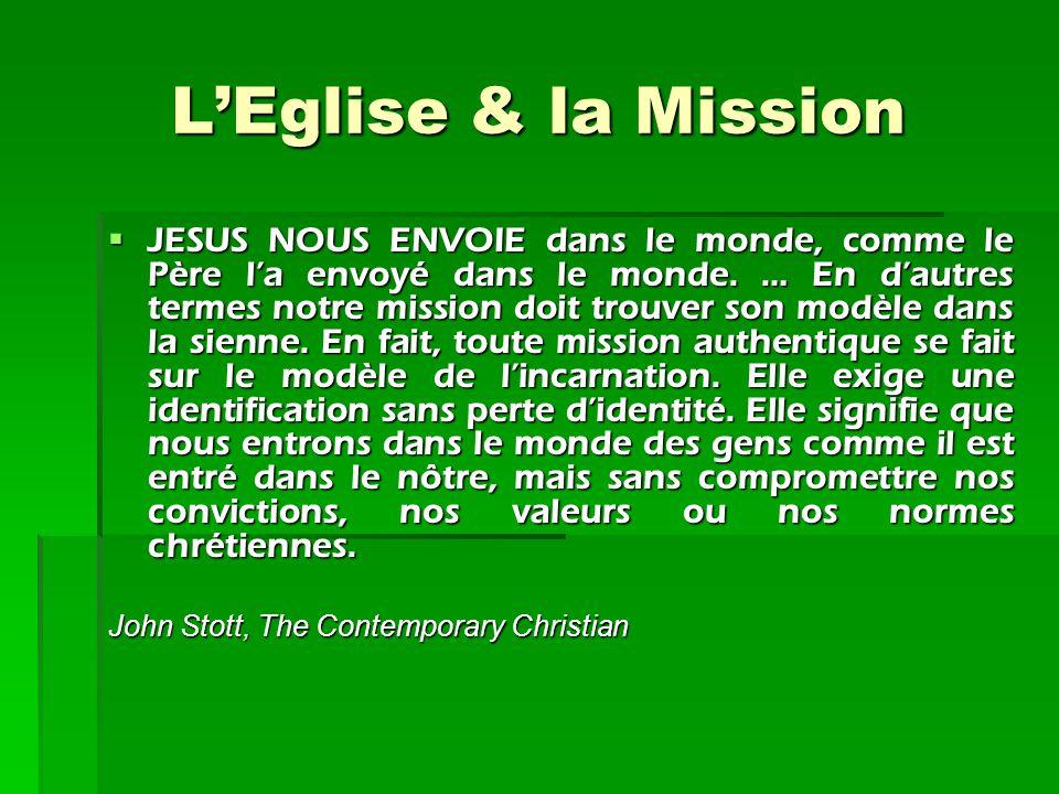 L'Eglise & la Mission JESUS NOUS ENVOIE dans le monde, comme le Père l'a envoyé dans le monde. … En d'autres termes notre mission doit trouver son mo