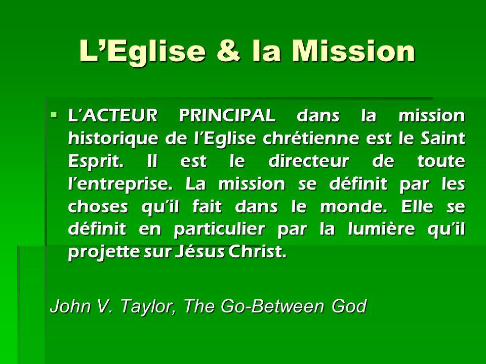 L'Eglise & la Mission L'ACTEUR PRINCIPAL dans la mission historique de l'Eglise chrétienne est le Saint Esprit. Il est le directeur de toute l'entrep