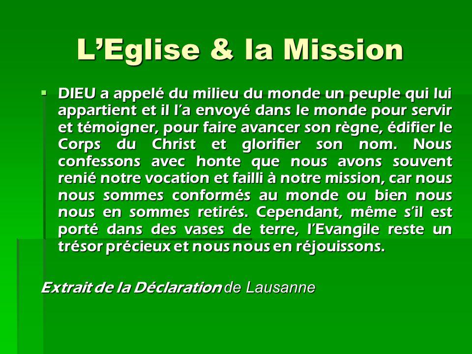 L'Eglise & la Mission DIEU a appelé du milieu du monde un peuple qui lui appartient et il l'a envoyé dans le monde pour servir et témoigner, pour fai