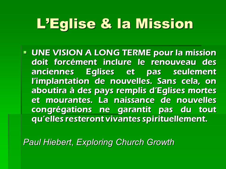 L'Eglise & la Mission UNE VISION A LONG TERME pour la mission doit forcément inclure le renouveau des anciennes Eglises et pas seulement l'implantati