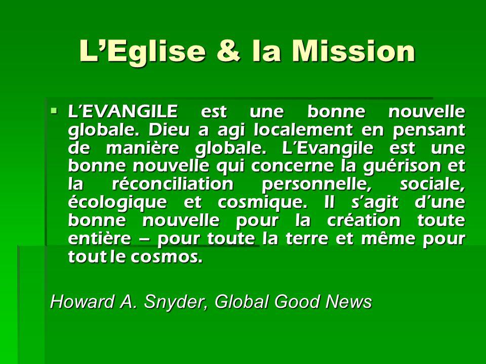 L'Eglise & la Mission L'EVANGILE est une bonne nouvelle globale. Dieu a agi localement en pensant de manière globale. L'Evangile est une bonne nouvel