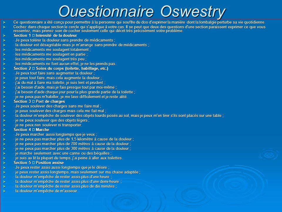 Ouestionnaire Oswestry  Ce questionnaire a été conçu pour permettre à la personne qui souffre du dos d'exprimer la manière dont la lombalgie perturbe