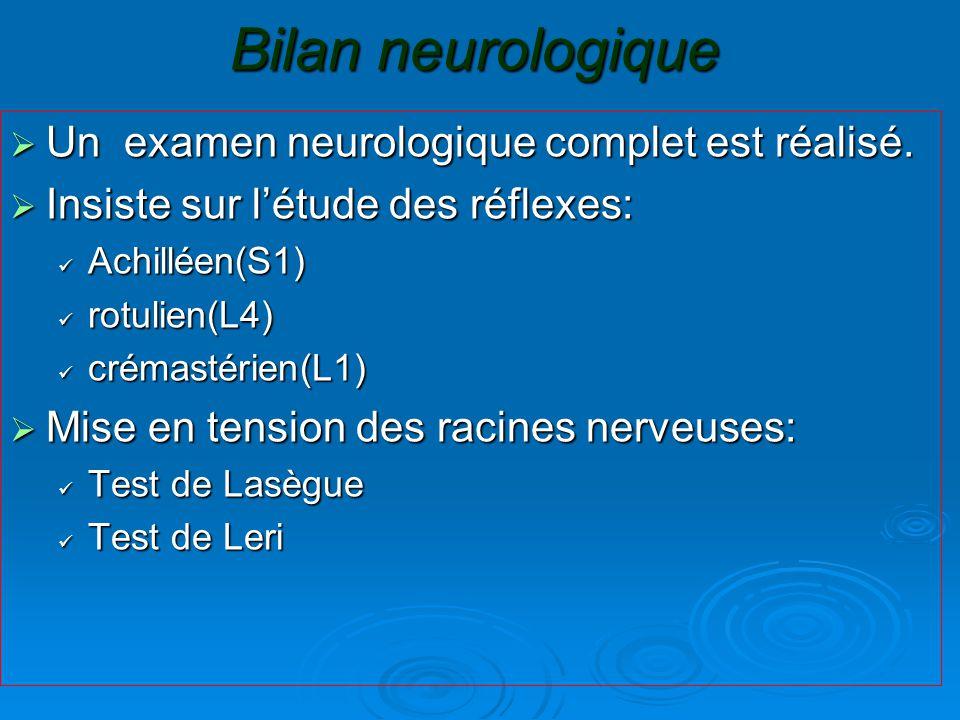 Bilan neurologique  Un examen neurologique complet est réalisé.  Insiste sur l'étude des réflexes: Achilléen(S1) Achilléen(S1) rotulien(L4) rotulien
