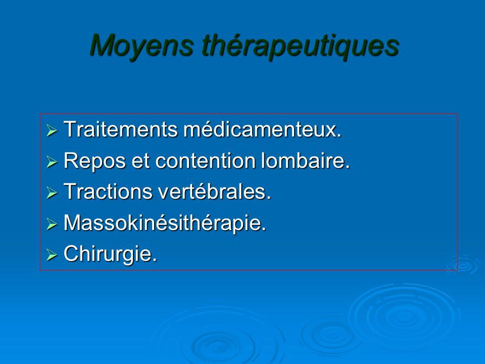 Moyens thérapeutiques  Traitements médicamenteux.  Repos et contention lombaire.  Tractions vertébrales.  Massokinésithérapie.  Chirurgie.