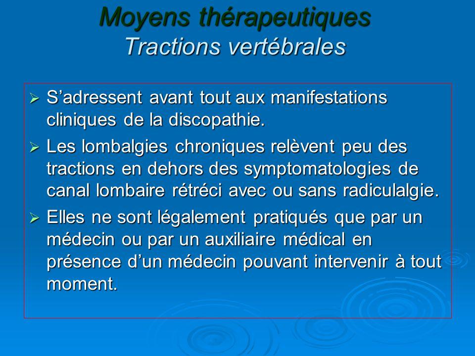 Moyens thérapeutiques Tractions vertébrales  S'adressent avant tout aux manifestations cliniques de la discopathie.  Les lombalgies chroniques relèv