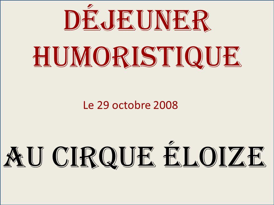 Déjeuner humoristique Le 29 octobre 2008 Au Cirque Éloize