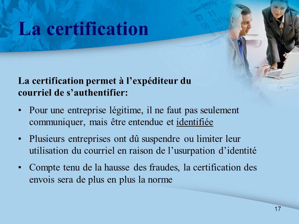 17 La certification Pour une entreprise légitime, il ne faut pas seulement communiquer, mais être entendue et identifiée Plusieurs entreprises ont dû