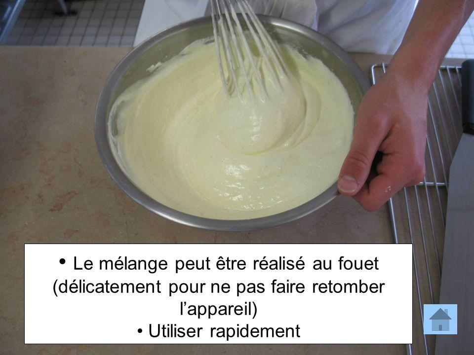 Le mélange peut être réalisé au fouet (délicatement pour ne pas faire retomber l'appareil) Utiliser rapidement