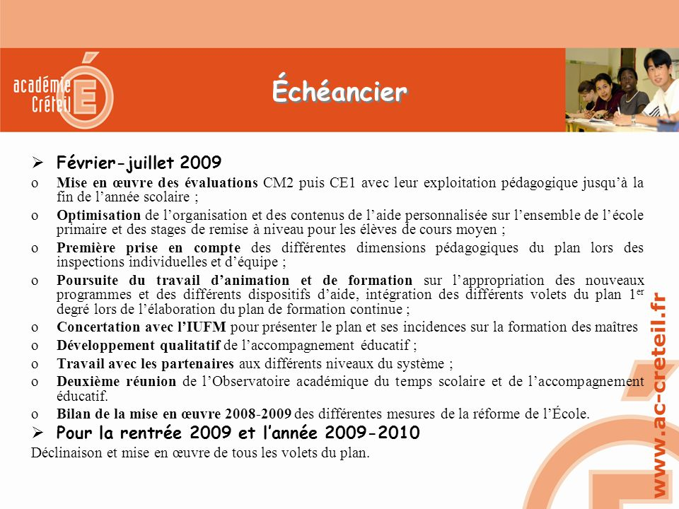 Échéancier  Février-juillet 2009 oMise en œuvre des évaluations CM2 puis CE1 avec leur exploitation pédagogique jusqu'à la fin de l'année scolaire ;