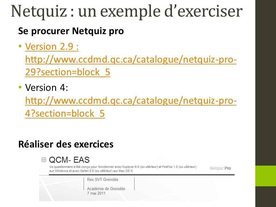 Se procurer Netquiz pro Version 2.9 : http://www.ccdmd.qc.ca/catalogue/netquiz-pro- 29?section=block_5 Version 2.9 : http://www.ccdmd.qc.ca/catalogue/netquiz-pro- 29?section=block_5 Version 4: http://www.ccdmd.qc.ca/catalogue/netquiz-pro- 4?section=block_5 http://www.ccdmd.qc.ca/catalogue/netquiz-pro- 4?section=block_5 Réaliser des exercices Netquiz : un exemple d'exerciser