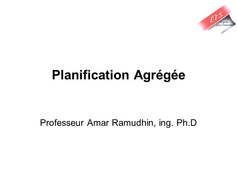 Planification Agrégée Professeur Amar Ramudhin, ing. Ph.D