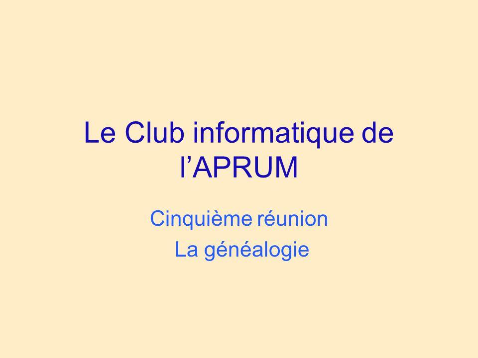 Le Club informatique de l'APRUM Cinquième réunion La généalogie