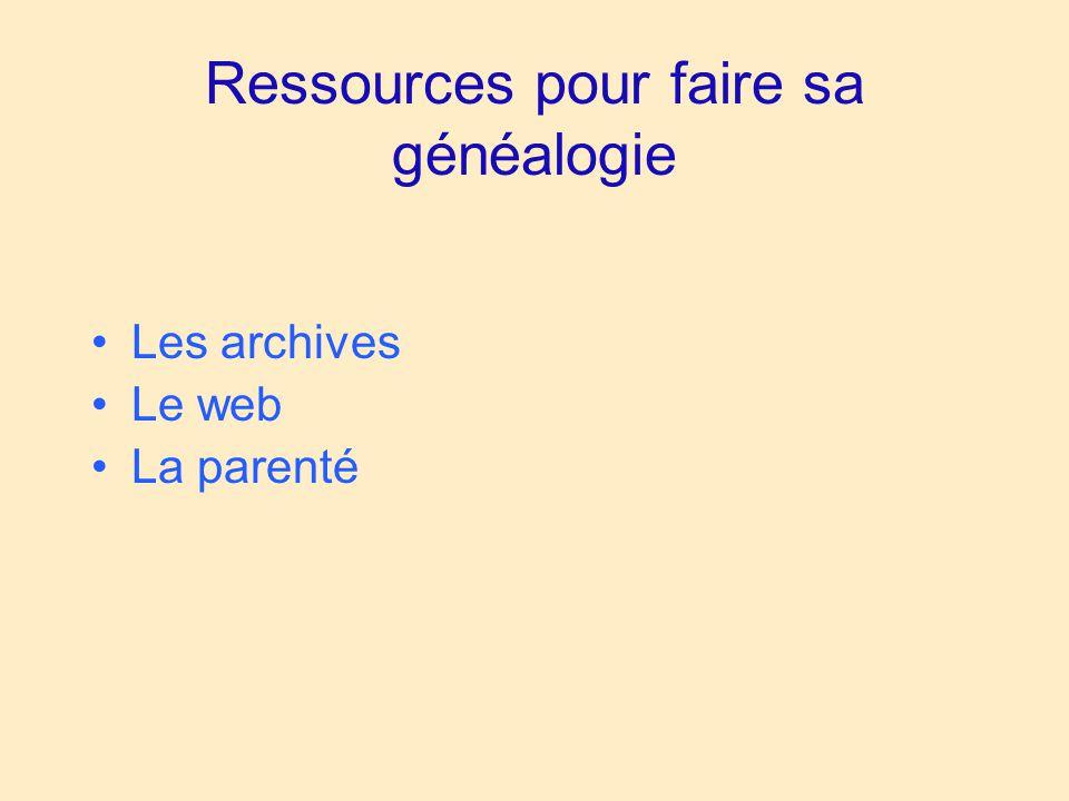 Ressources pour faire sa généalogie Les archives Le web La parenté