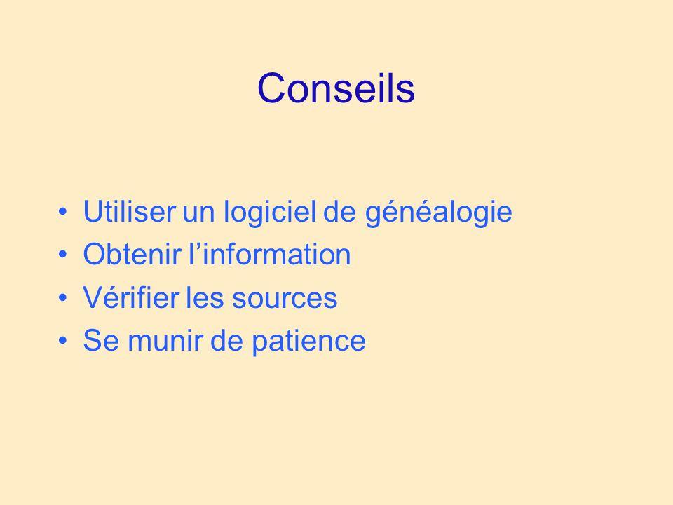 Conseils Utiliser un logiciel de généalogie Obtenir l'information Vérifier les sources Se munir de patience