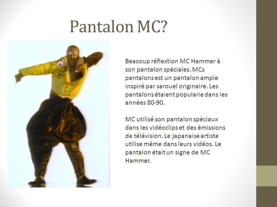 Pantalon MC? Beacoup réflextion MC Hammer à son pantalon spéciales. MCs pantalons est un pantalon ample inspiré par sarouel originaire. Les pantalons