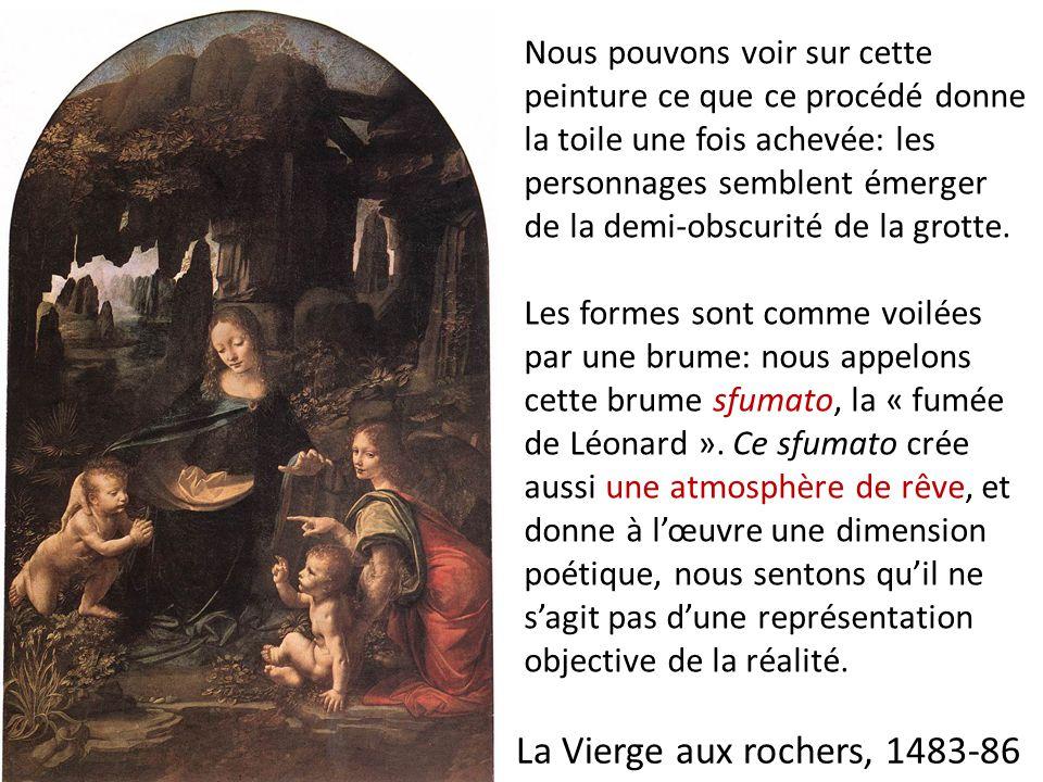 La Vierge aux rochers, 1483-86 Nous pouvons voir sur cette peinture ce que ce procédé donne la toile une fois achevée: les personnages semblent émerge