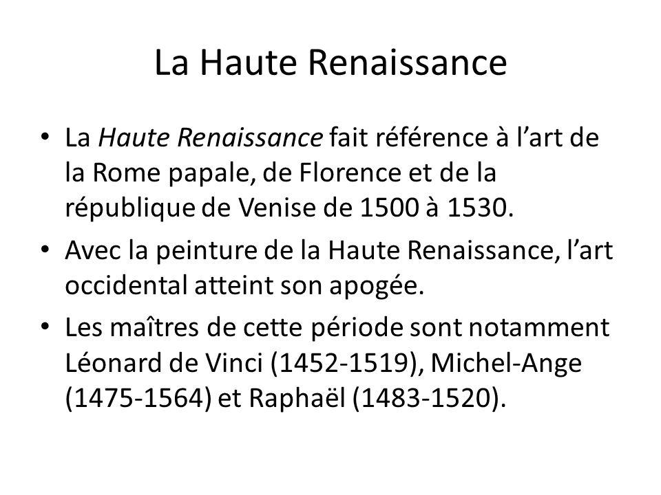 La Haute Renaissance La Haute Renaissance fait référence à l'art de la Rome papale, de Florence et de la république de Venise de 1500 à 1530. Avec la