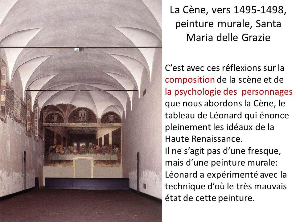 La Cène, vers 1495-1498, peinture murale, Santa Maria delle Grazie C'est avec ces réflexions sur la composition de la scène et de la psychologie des p