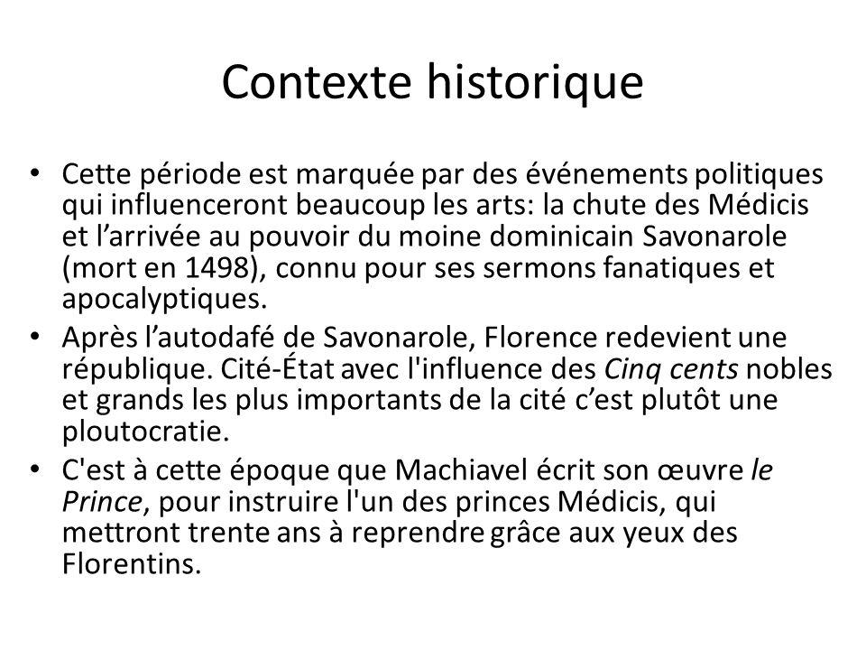 Contexte historique Cette période est marquée par des événements politiques qui influenceront beaucoup les arts: la chute des Médicis et l'arrivée au