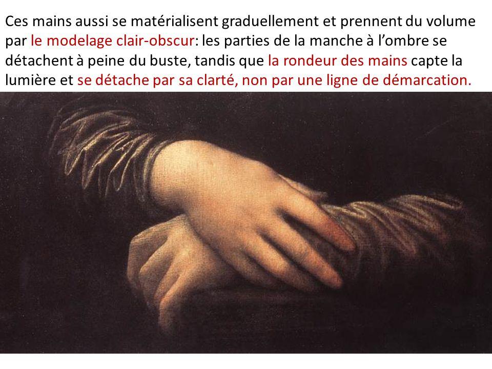 Ces mains aussi se matérialisent graduellement et prennent du volume par le modelage clair-obscur: les parties de la manche à l'ombre se détachent à p