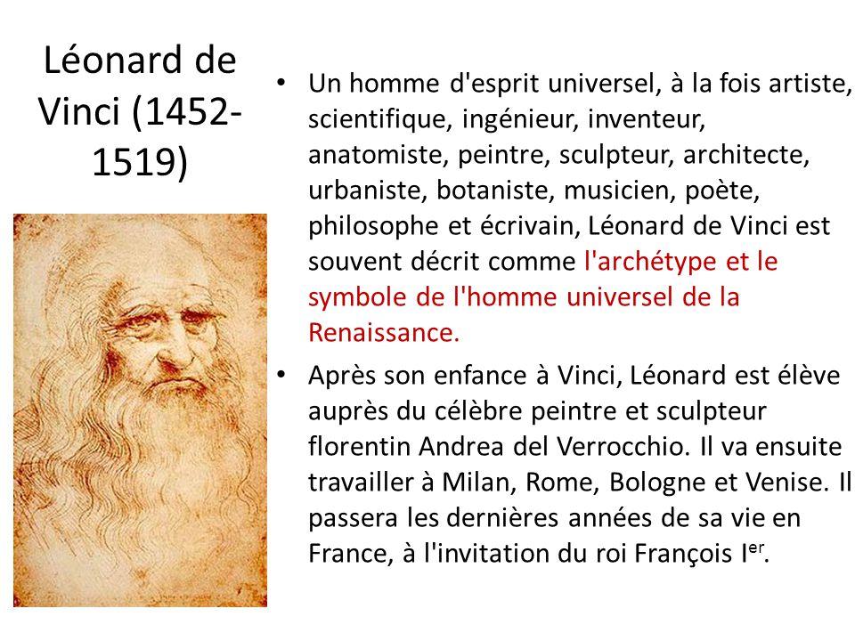 Léonard de Vinci (1452- 1519) Un homme d'esprit universel, à la fois artiste, scientifique, ingénieur, inventeur, anatomiste, peintre, sculpteur, arch