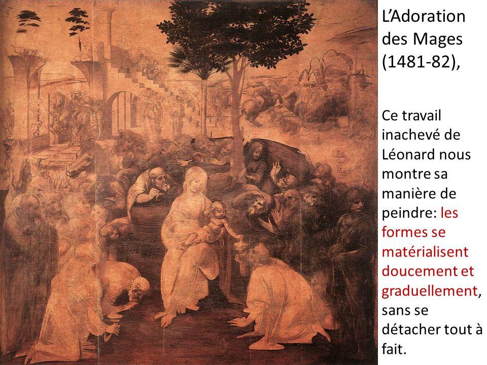 L'Adoration des Mages (1481-82), Ce travail inachevé de Léonard nous montre sa manière de peindre: les formes se matérialisent doucement et graduellem