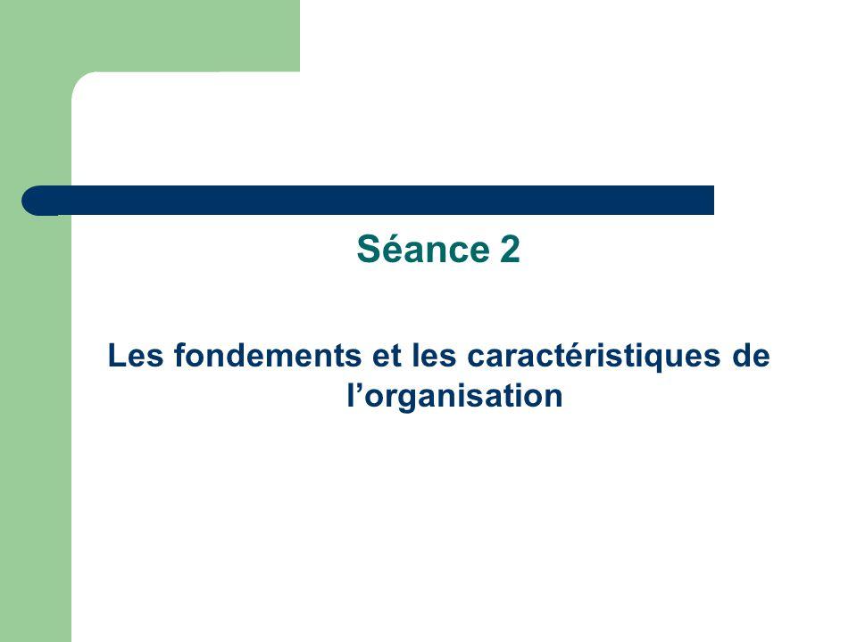 Séance 2 Les fondements et les caractéristiques de l'organisation