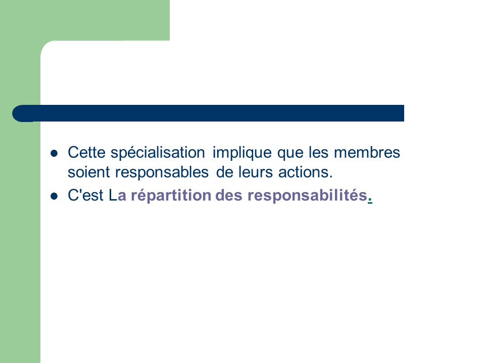 Cette spécialisation implique que les membres soient responsables de leurs actions. C'est La répartition des responsabilités.