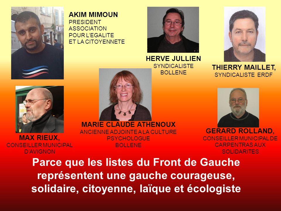 Parce que les listes du Front de Gauche représentent une gauche courageuse, solidaire, citoyenne, laïque et écologiste THIERRY MAILLET, SYNDICALISTE E