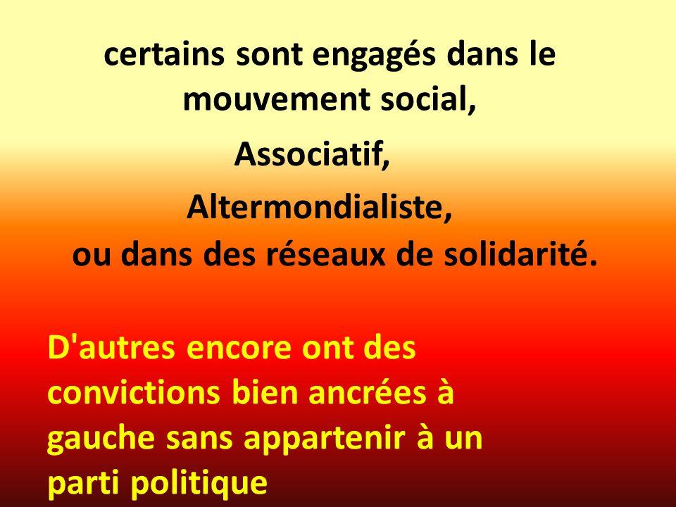certains sont engagés dans le mouvement social, Associatif, Altermondialiste, ou dans des réseaux de solidarité. D'autres encore ont des convictions b