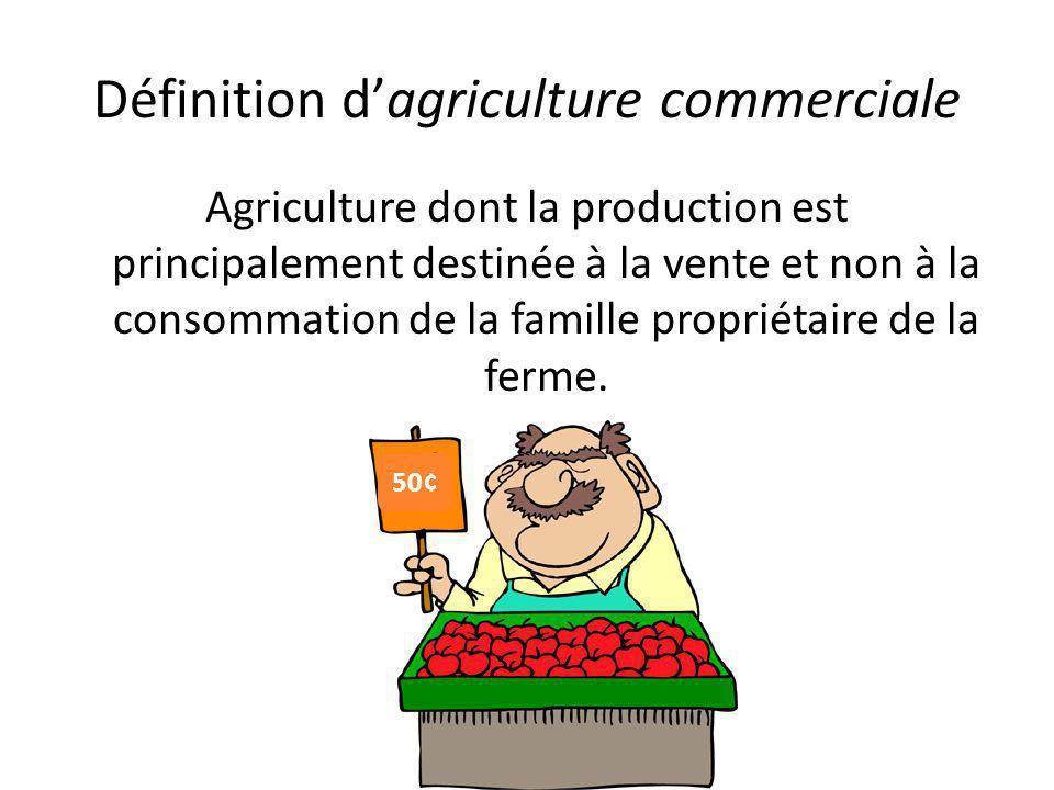 Définition d'agriculture commerciale Agriculture dont la production est principalement destinée à la vente et non à la consommation de la famille prop