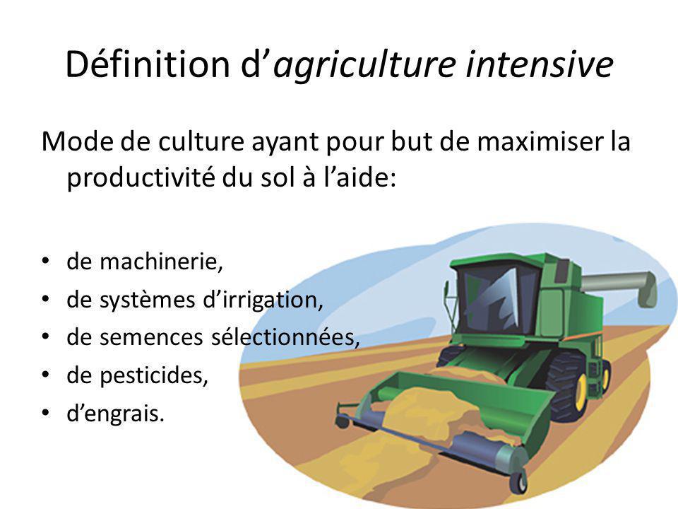 Définition d'agriculture intensive Mode de culture ayant pour but de maximiser la productivité du sol à l'aide: de machinerie, de systèmes d'irrigatio