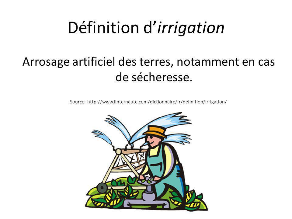 Définition d'irrigation Arrosage artificiel des terres, notamment en cas de sécheresse. Source: http://www.linternaute.com/dictionnaire/fr/definition/