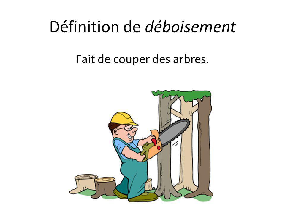 Définition de déboisement Fait de couper des arbres.