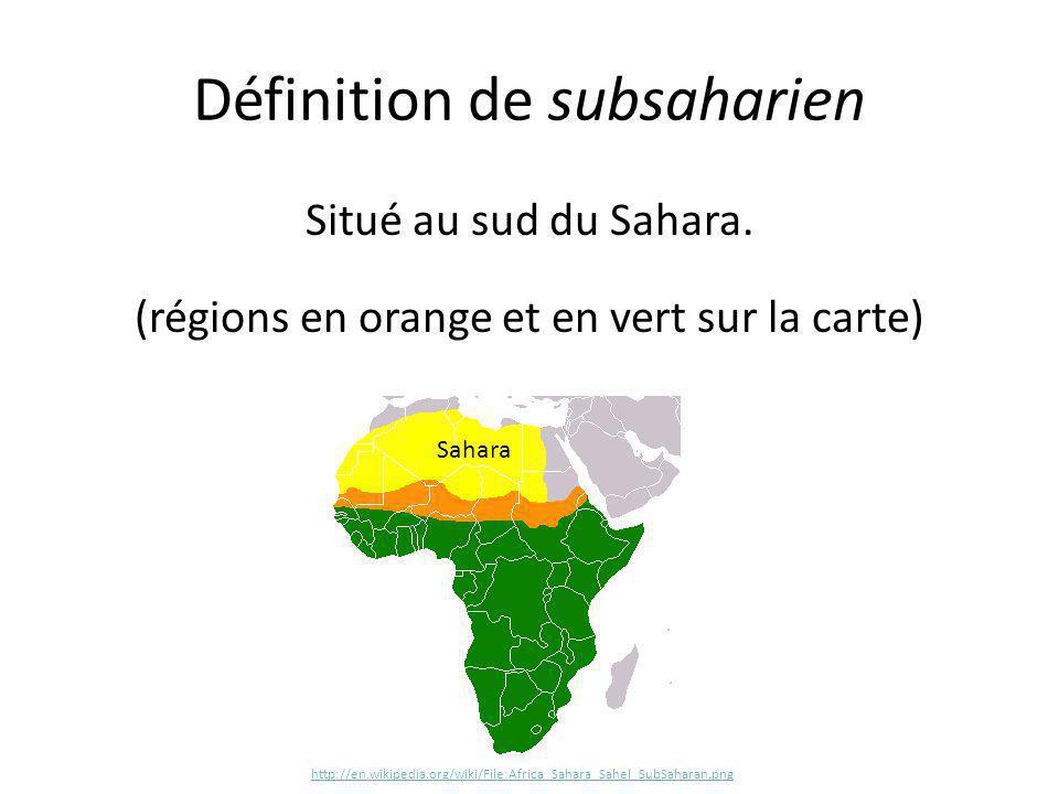 Définition de subsaharien Situé au sud du Sahara. (régions en orange et en vert sur la carte) Sahara http://en.wikipedia.org/wiki/File:Africa_Sahara_S