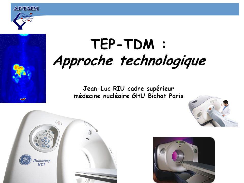 TEP-TDM : Approche technologique Jean-Luc RIU cadre supérieur médecine nucléaire GHU Bichat Paris