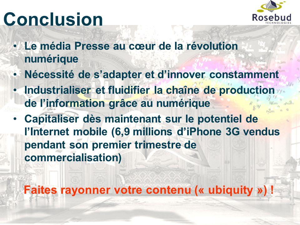18 Conclusion Le média Presse au cœur de la révolution numérique Nécessité de s'adapter et d'innover constamment Industrialiser et fluidifier la chaîn