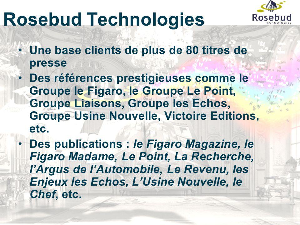 5 Rosebud Technologies Une base clients de plus de 80 titres de presse Des références prestigieuses comme le Groupe le Figaro, le Groupe Le Point, Groupe Liaisons, Groupe les Echos, Groupe Usine Nouvelle, Victoire Editions, etc.