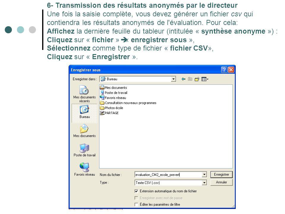 6- Transmission des résultats anonymés par le directeur Une fois la saisie complète, vous devez générer un fichier csv qui contiendra les résultats anonymés de l évaluation.