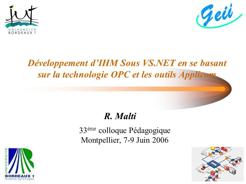 Développement d'IHM Sous VS.NET en se basant sur la technologie OPC et les outils Applicom R. Malti 33 ème colloque Pédagogique Montpellier, 7-9 Juin