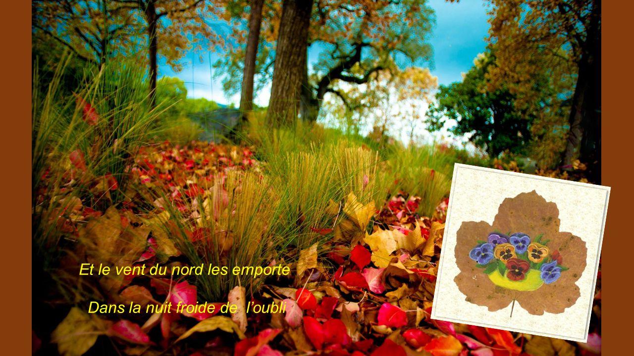 Les feuilles mortes se ramassent à la pelle Les souvenirs et les regrets aussi.
